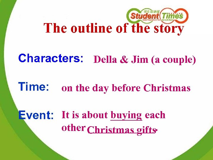 The outline of the story Characters: Della & Jim (a couple) Time: on the