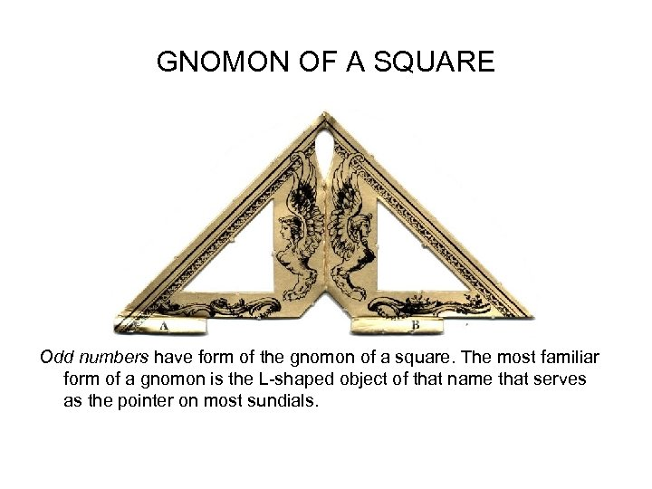 GNOMON OF A SQUARE Odd numbers have form of the gnomon of a square.