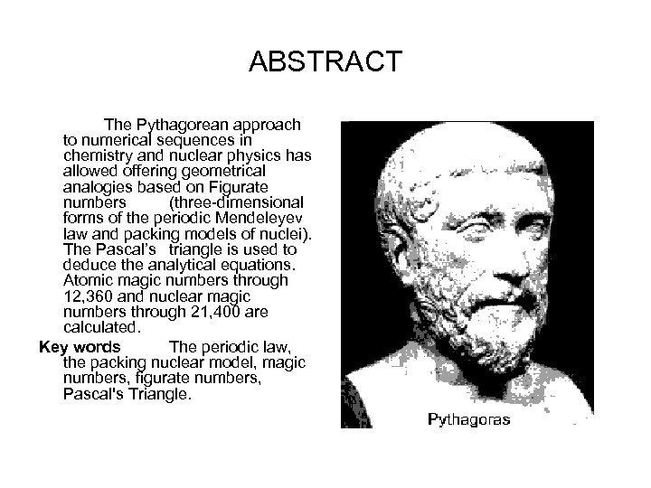 ABSTRACT The Pythagorean approach to numerical sequences in chemistry and nuclear physics has allowed