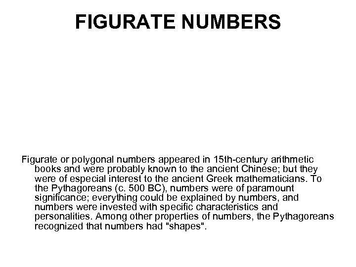 FIGURATE NUMBERS Figurate or polygonal numbers appeared in 15 th-century arithmetic books and were