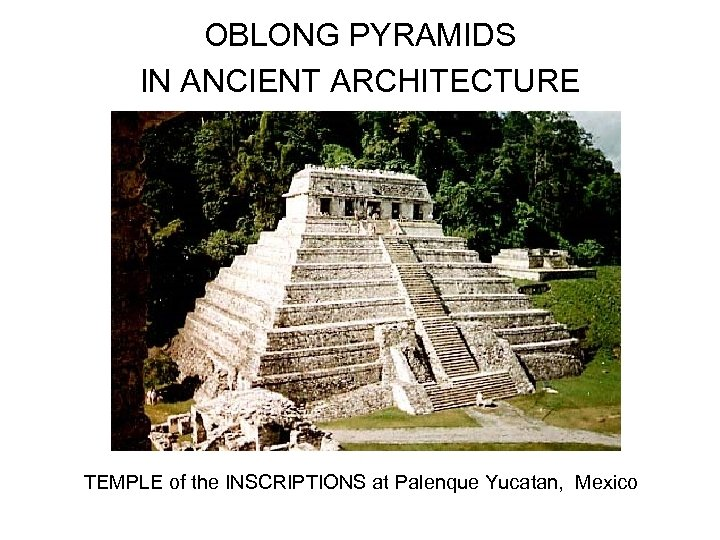 OBLONG PYRAMIDS IN ANCIENT ARCHITECTURE TEMPLE of the INSCRIPTIONS at Palenque Yucatan, Mexico