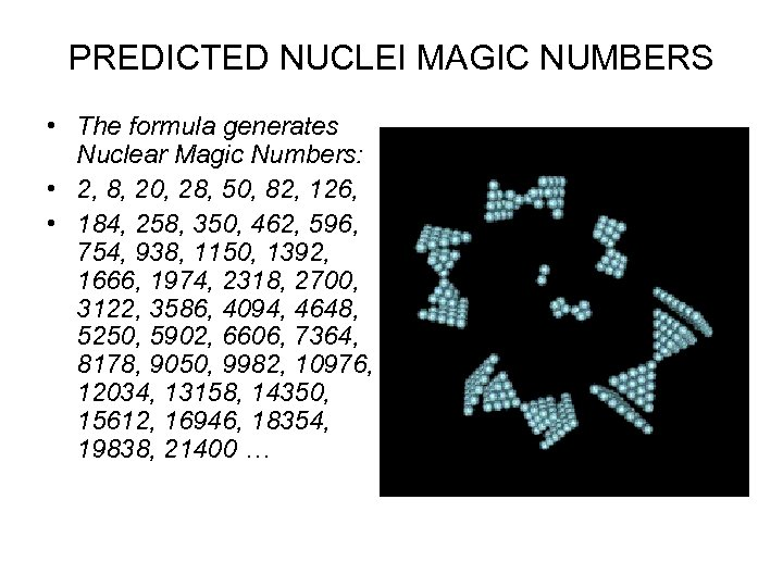 PREDICTED NUCLEI MAGIC NUMBERS • The formula generates Nuclear Magic Numbers: • 2, 8,
