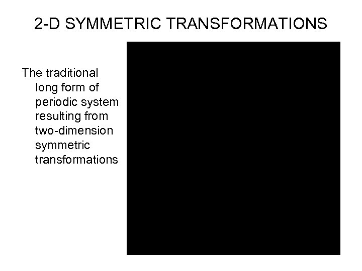 2 -D SYMMETRIC TRANSFORMATIONS The traditional long form of periodic system resulting from two-dimension