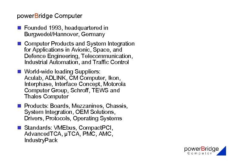 power. Bridge Computer n Founded 1993, headquartered in Burgwedel/Hannover, Germany n Computer Products and