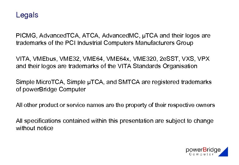 Legals PICMG, Advanced. TCA, Advanced. MC, μTCA and their logos are trademarks of the