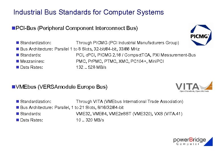 Industrial Bus Standards for Computer Systems n. PCI-Bus (Peripheral Component Interconnect Bus) n Standardization: