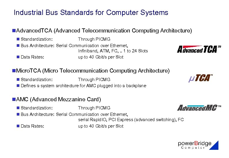 Industrial Bus Standards for Computer Systems n. Advanced. TCA (Advanced Telecommunication Computing Architecture) n