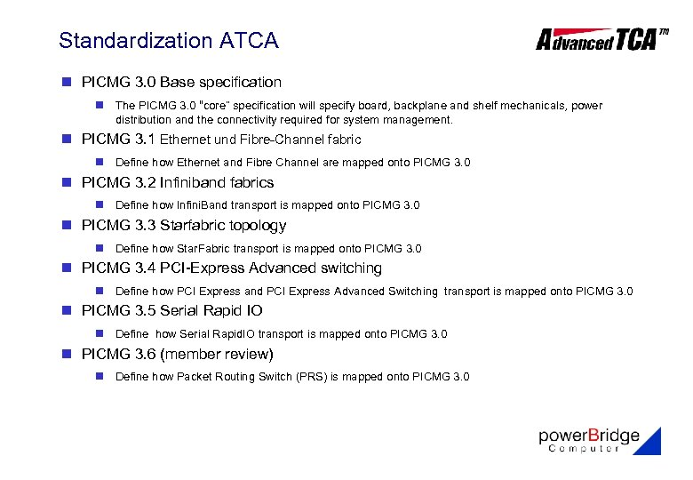 "Standardization ATCA n PICMG 3. 0 Base specification n The PICMG 3. 0 ""core"""