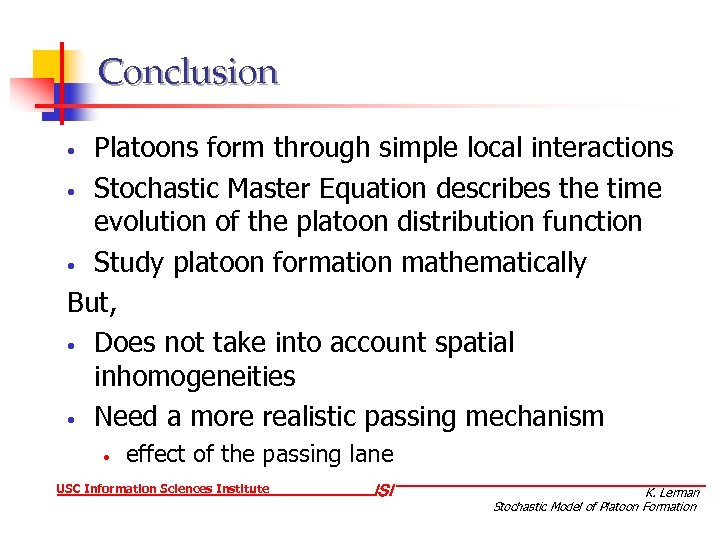 Conclusion Platoons form through simple local interactions • Stochastic Master Equation describes the time