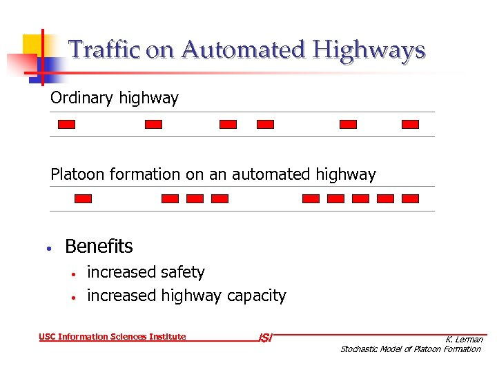 Traffic on Automated Highways Ordinary highway Platoon formation on an automated highway • Benefits