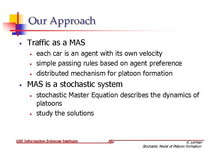 Our Approach • Traffic as a MAS • • each car is an agent