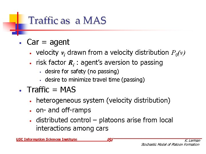 Traffic as a MAS • Car = agent • • velocity vi drawn from