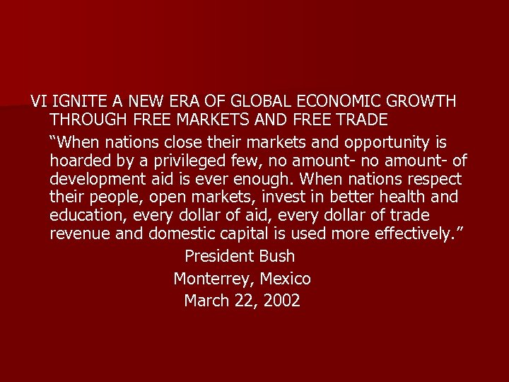 VI IGNITE A NEW ERA OF GLOBAL ECONOMIC GROWTH THROUGH FREE MARKETS AND FREE