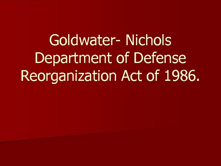 Goldwater- Nichols Department of Defense Reorganization Act of 1986.