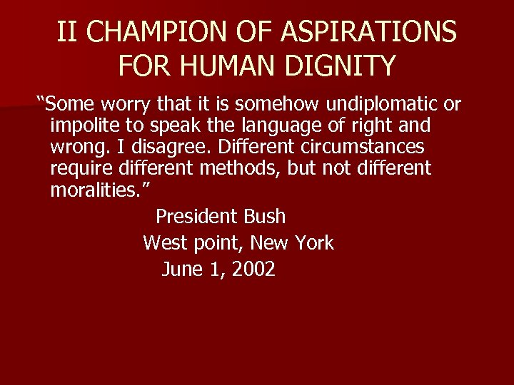 "II CHAMPION OF ASPIRATIONS FOR HUMAN DIGNITY ""Some worry that it is somehow undiplomatic"