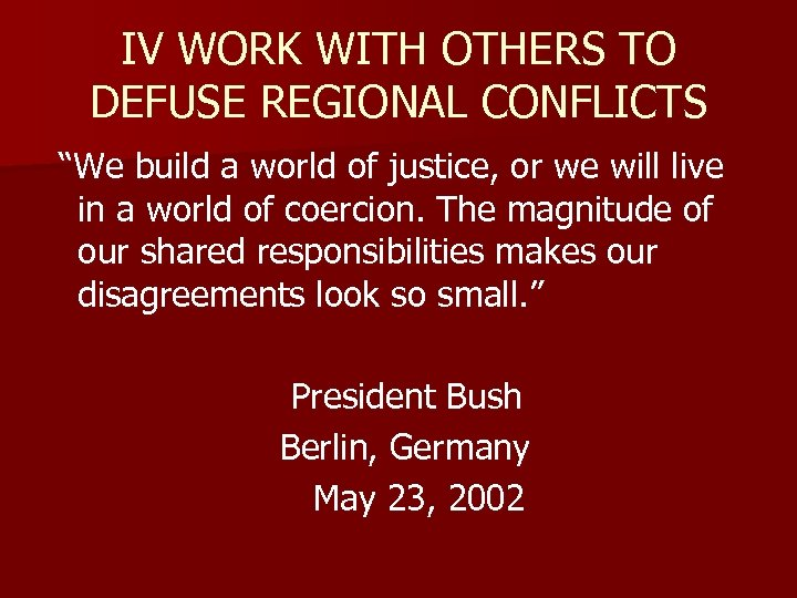 "IV WORK WITH OTHERS TO DEFUSE REGIONAL CONFLICTS ""We build a world of justice,"