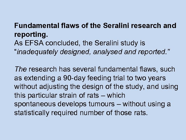 Fundamental flaws of the Seralini research and reporting. As EFSA concluded, the Seralini study