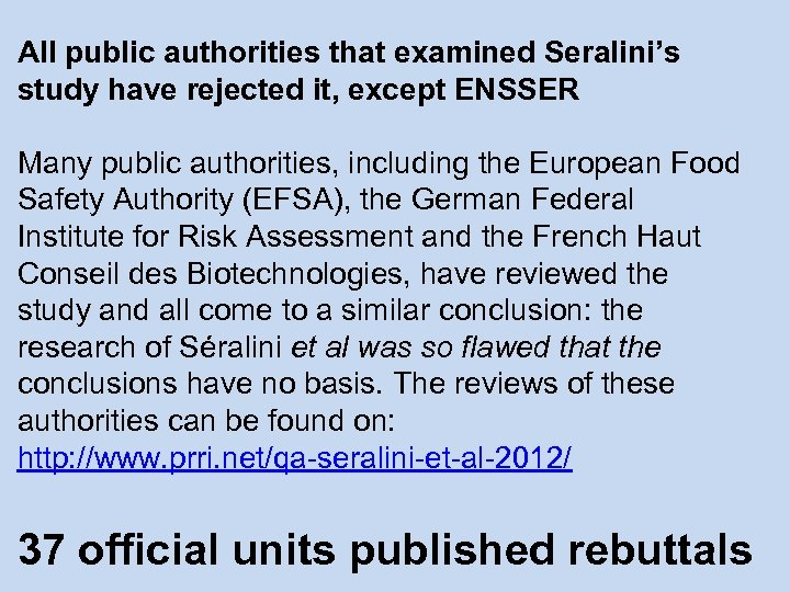 All public authorities that examined Seralini's study have rejected it, except ENSSER Many public