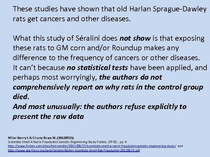 These studies have shown that old Harlan Sprague-Dawley rats get cancers and other diseases.