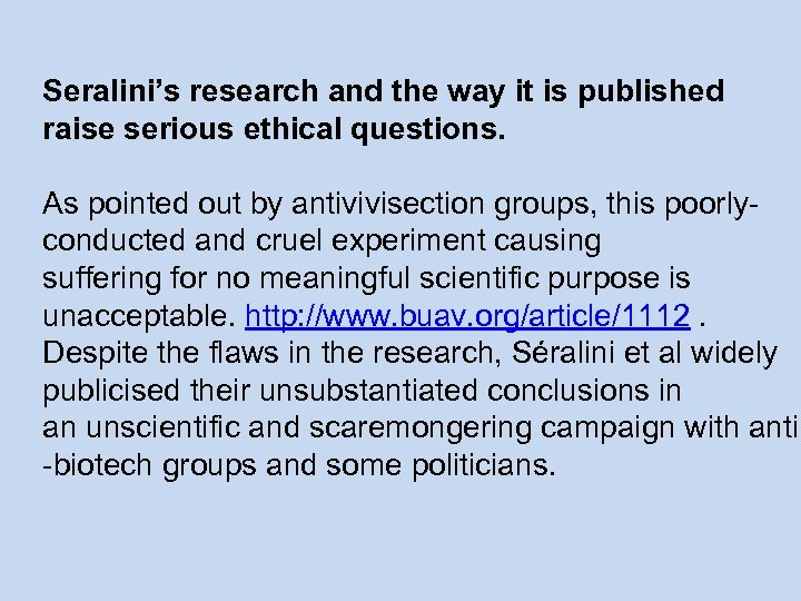 Seralini's research and the way it is published raise serious ethical questions. As pointed