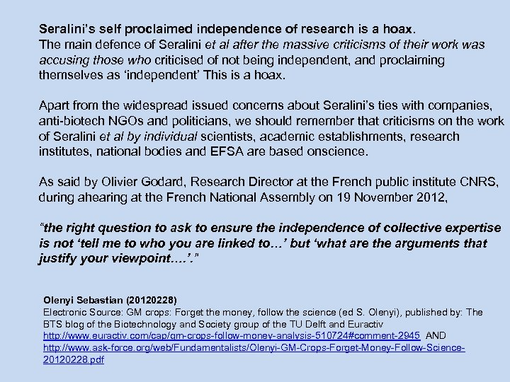 Seralini's self proclaimed independence of research is a hoax. The main defence of Seralini