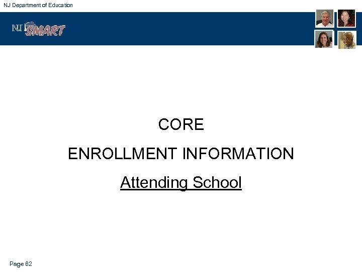 NJ Department of Education CORE ENROLLMENT INFORMATION Attending School Page 62