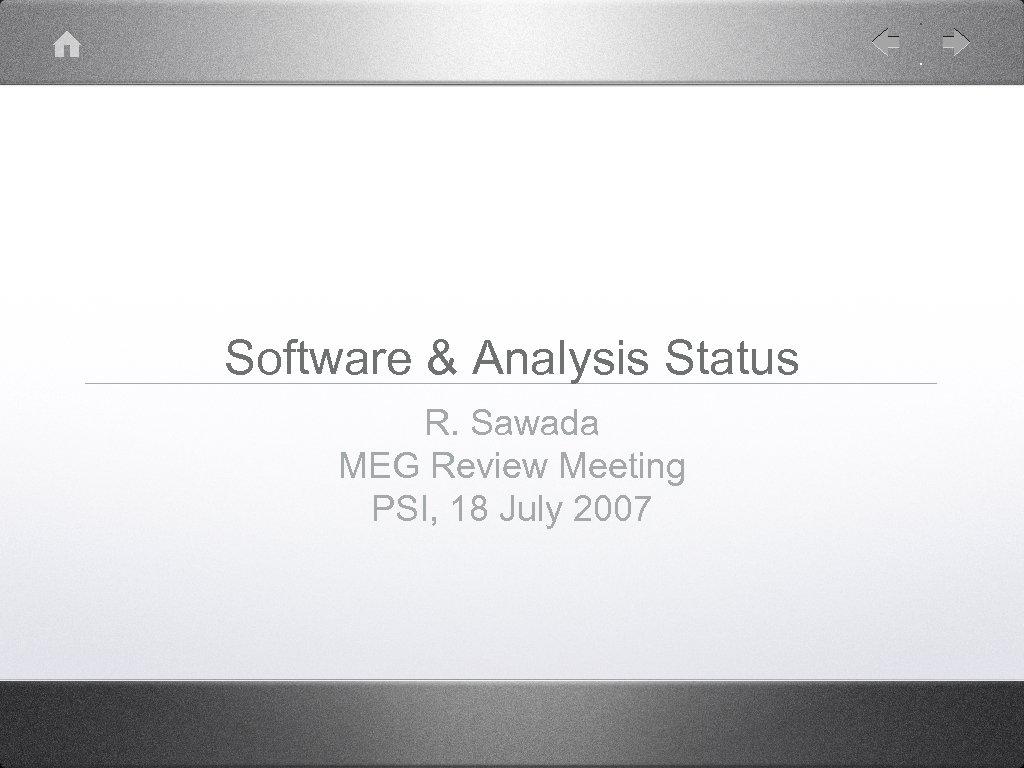 Software & Analysis Status R. Sawada MEG Review Meeting PSI, 18 July 2007