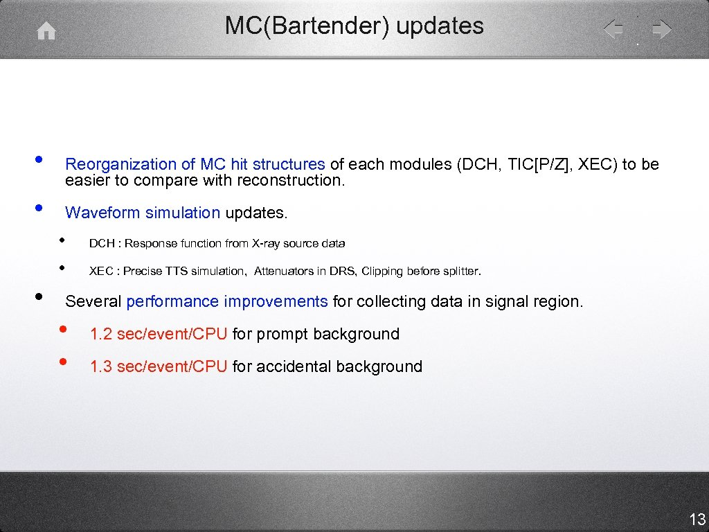 MC(Bartender) updates • • Reorganization of MC hit structures of each modules (DCH, TIC[P/Z],