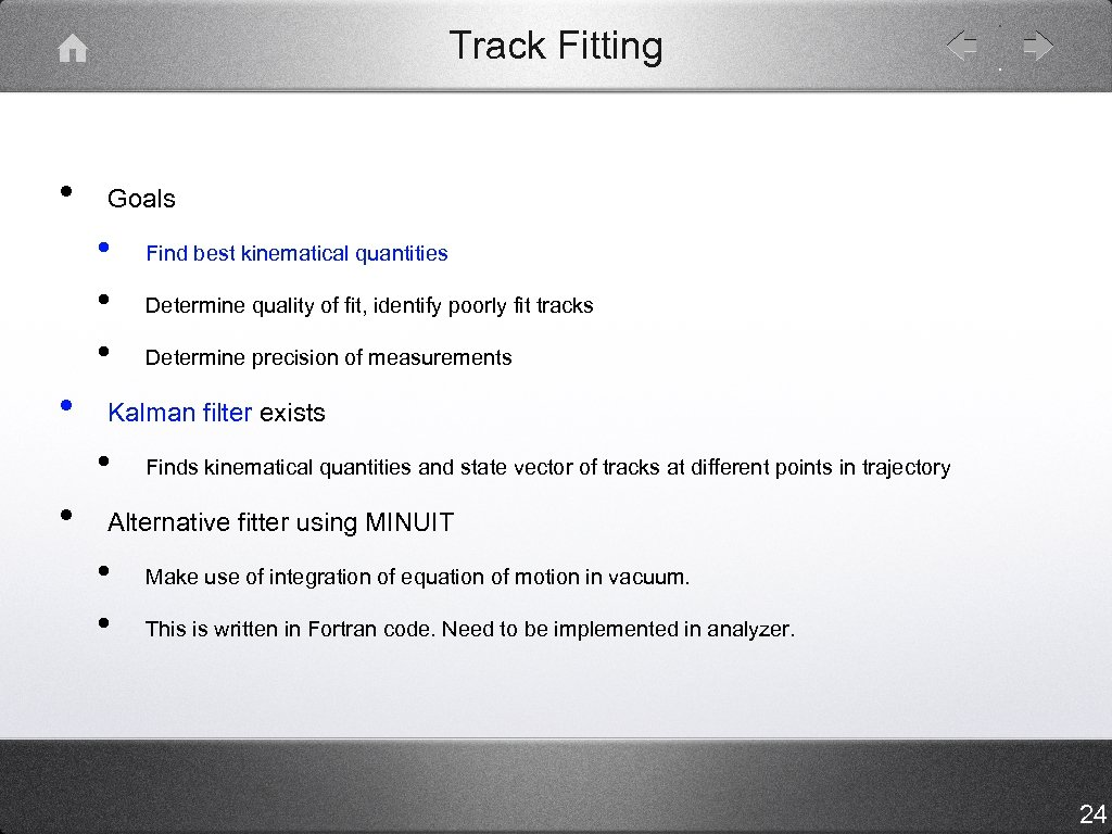 Track Fitting • Goals • • Determine quality of fit, identify poorly fit tracks