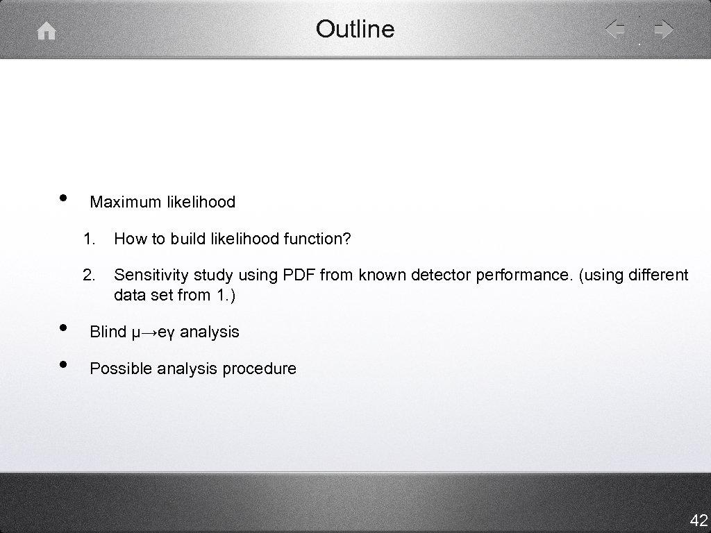 Outline • Maximum likelihood 1. 2. • • How to build likelihood function? Sensitivity