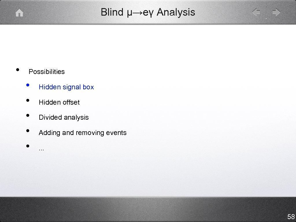 Blind μ→eγ Analysis • Possibilities • • • Hidden signal box Hidden offset Divided