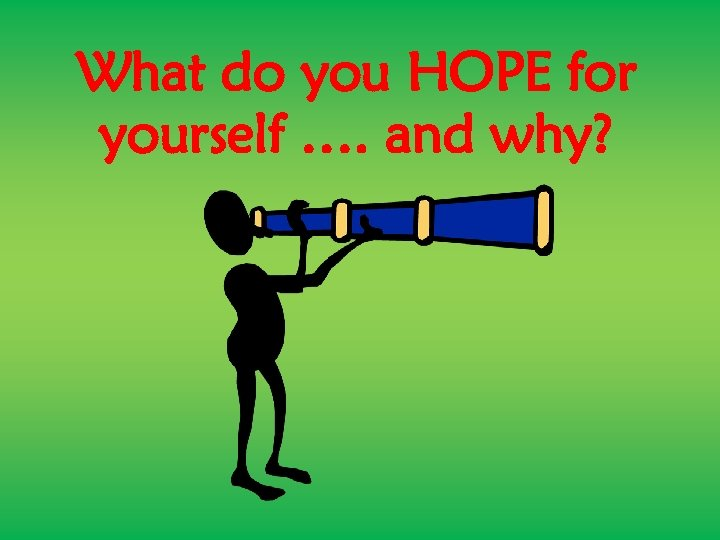 What do you HOPE for yourself …. and why?