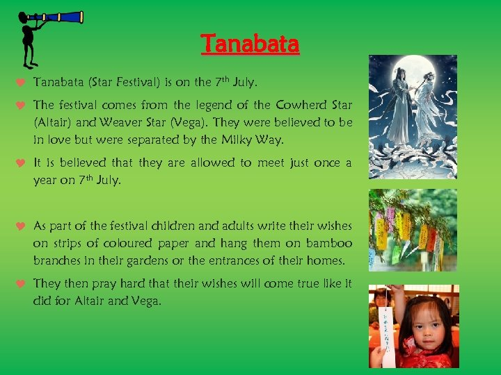 Tanabata (Star Festival) is on the 7 th July. The festival comes from the