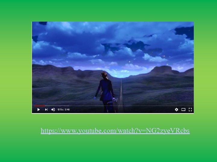 https: //www. youtube. com/watch? v=NG 2 zye. VRcbs