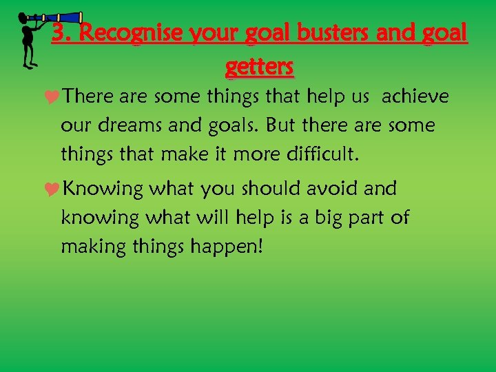 3. Recognise your goal busters and goal getters There are some things that help