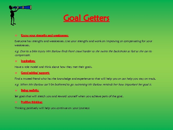 Goal Getters Know your strengths and weaknesses: Everyone has strengths and weaknesses. Use your