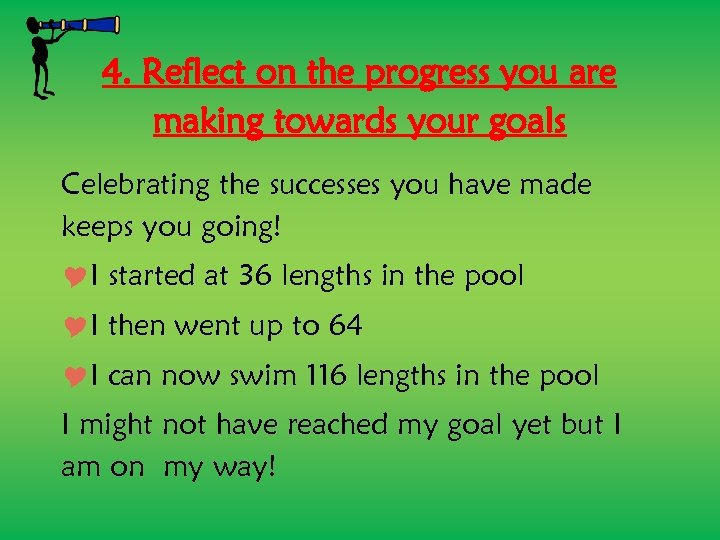 4. Reflect on the progress you are making towards your goals Celebrating the successes