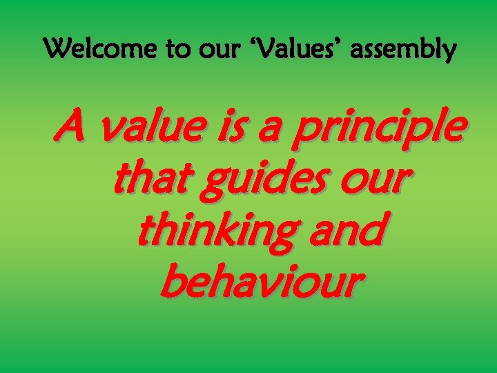 Welcome to our 'Values' assembly A value is a principle that guides our thinking
