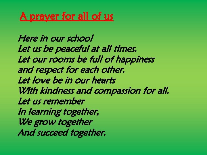 A prayer for all of us Here in our school Let us be peaceful