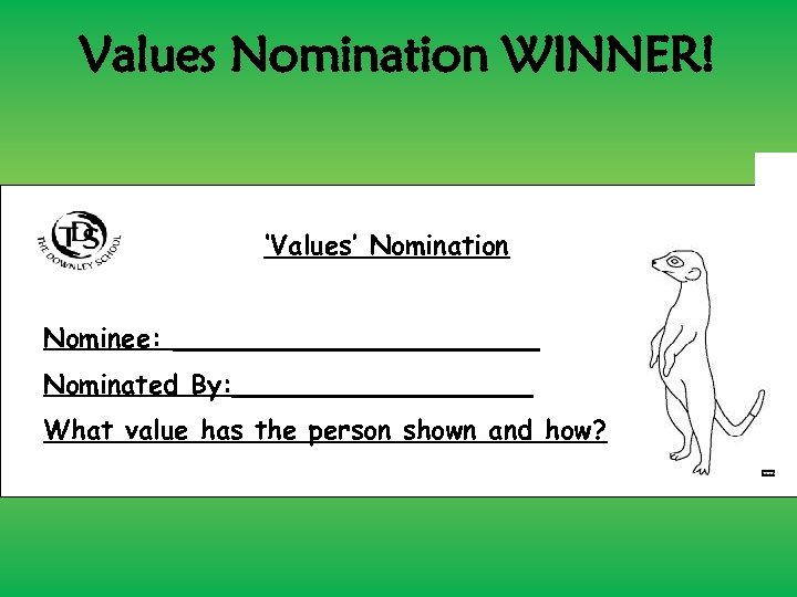 Values Nomination WINNER! 'Values' Nomination Nominee: ___________ Nominated By: _________ What value has the