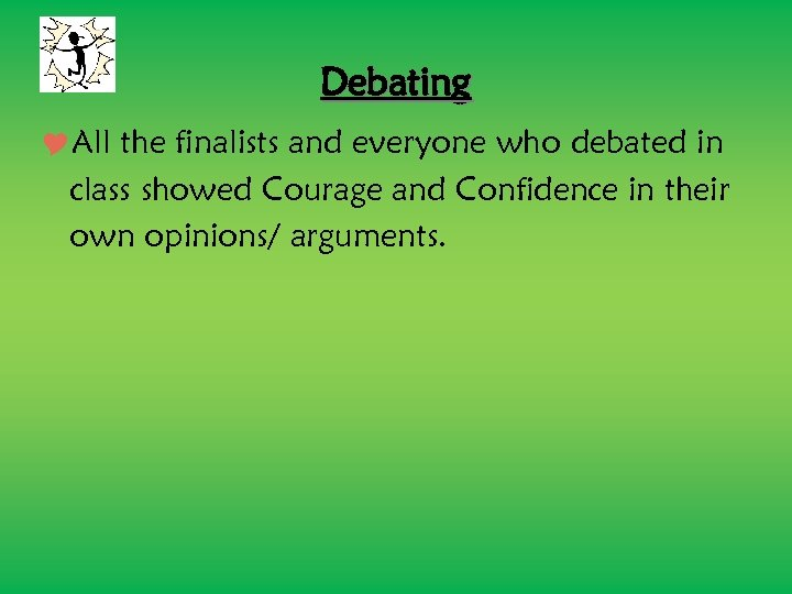 Debating All the finalists and everyone who debated in class showed Courage and Confidence