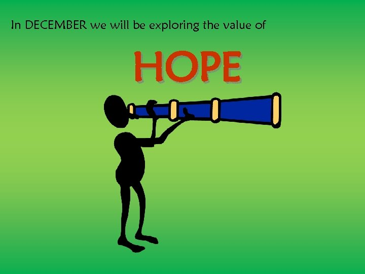In DECEMBER we will be exploring the value of HOPE