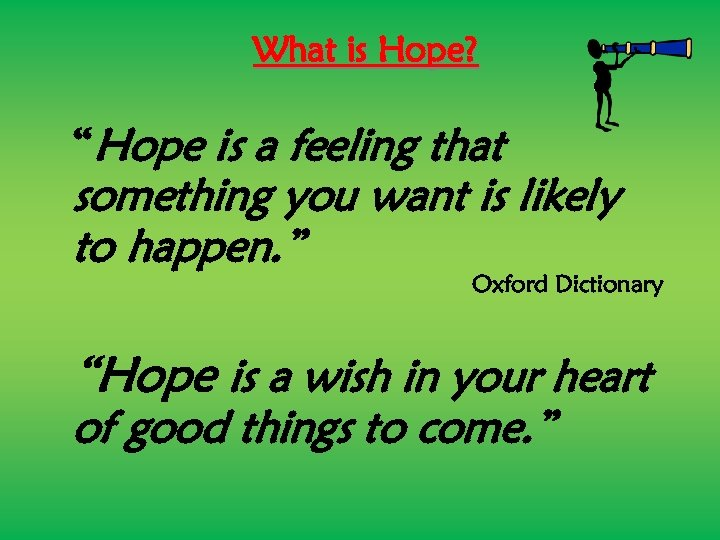 "What is Hope? ""Hope is a feeling that something you want is likely to"