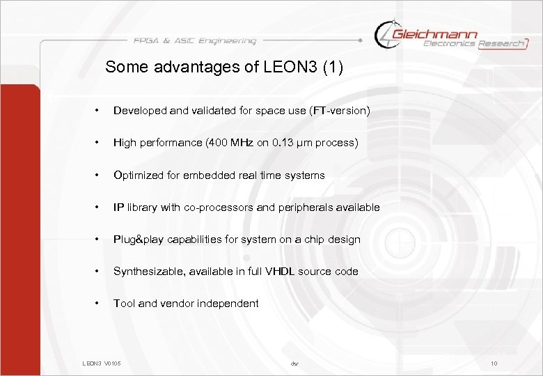 Some advantages of LEON 3 (1) • Developed and validated for space use (FT-version)