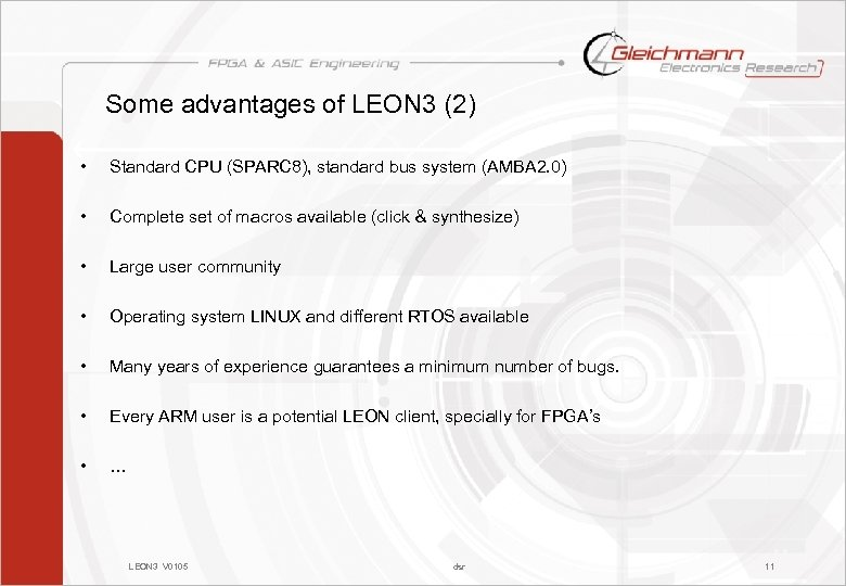 Some advantages of LEON 3 (2) • Standard CPU (SPARC 8), standard bus system