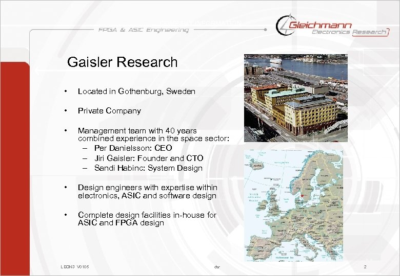 COMPANY INFORMATION Gaisler Research • Located in Gothenburg, Sweden • Private Company • Management