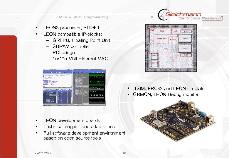 PRODUCT PORTFOLIO • • LEON 3 processor, STD/FT LEON compatible IP-blocks: – GRFPU, Floating