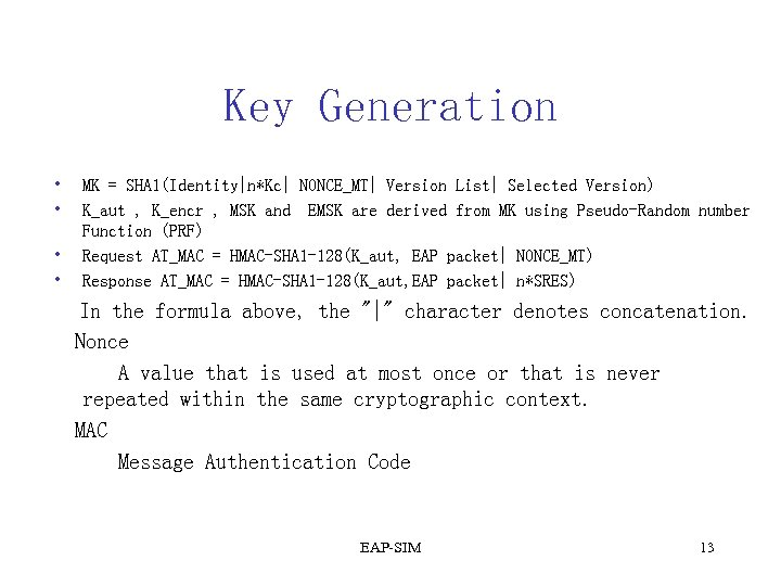 Key Generation • • MK = SHA 1(Identity|n*Kc| NONCE_MT| Version List| Selected Version) K_aut