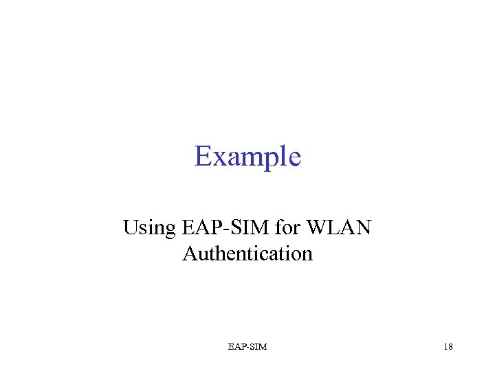 Example Using EAP-SIM for WLAN Authentication EAP-SIM 18