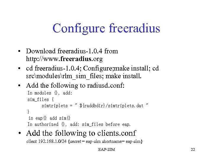 Configure freeradius • Download freeradius-1. 0. 4 from http: //www. freeradius. org • cd
